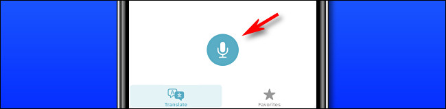 In Apple Translate on iPhone, tap the microphone button to speak a phrase for translation.